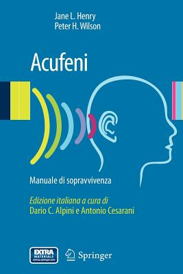 Acufeni: Manuale Di Sopravvivenza - Henry, Jane L, and Wilson, Peter H, PhD