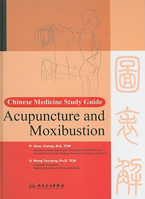 Acupuncture and Moxibustion - Ji-Ping, Zhao, and Yan-Ping, Wang (Translated by), and Jun, Wang, PhD (Translated by)