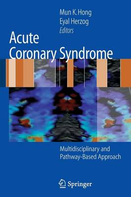 Acute Coronary Syndrome: Multidisciplinary and Pathway-Based Approach - Hong, Mun K (Editor)