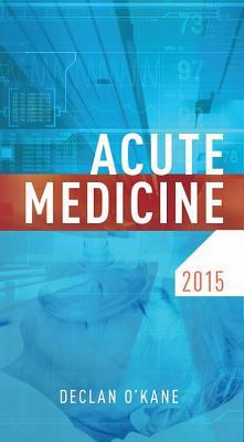 Acute Medicine 2015 - O'Kane, Declan