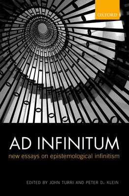 Ad Infinitum: New Essays on Epistemological Infinitism - Turri, John (Editor), and Klein, Peter D. (Editor)