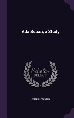 ADA Rehan, a Study - Winter, William F