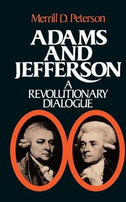 Adams and Jefferson: A Revolutionary Dialogue - Peterson, Merrill D