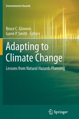 Adapting to Climate Change: Lessons from Natural Hazards Planning - Glavovic, Bruce C (Editor)