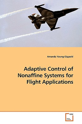 Adaptive Control of Nonaffine Systems for Flight Applications - Young-Dippold, Amanda