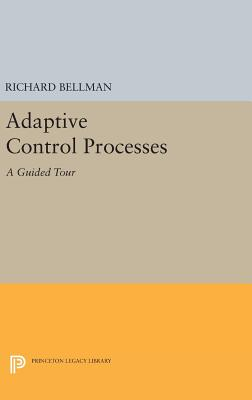Adaptive Control Processes: A Guided Tour - Bellman, Richard E.