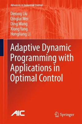 Adaptive Dynamic Programming with Applications in Optimal Control - Liu, Derong