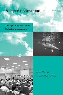 Adaptive Governance: The Dynamics of Atlantic Fisheries Management - Webster, D G