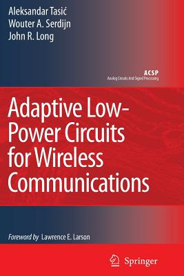 Adaptive Low-Power Circuits for Wireless Communications - Tasic, Aleksandar, and Serdijn, Wouter A., and Long, John R.