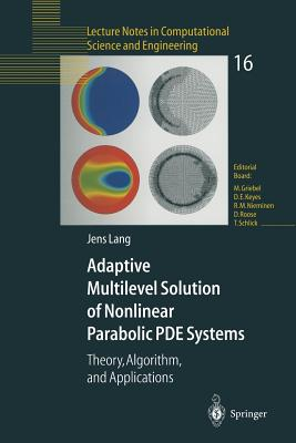Adaptive Multilevel Solution of Nonlinear Parabolic PDE Systems: Theory, Algorithm, and Applications - Lang, Jens