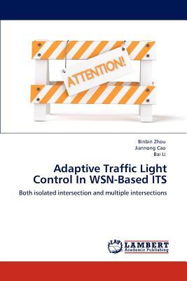 Adaptive Traffic Light Control in Wsn-Based Its - Zhou, Binbin, and Cao, Jiannong, and Li, Bai