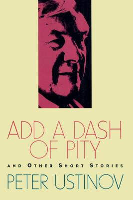 Add a Dash of Pity - Ustinov, Peter