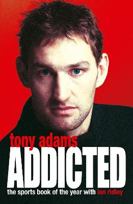 Addicted - Adams, Tony, and Ridley, Ian