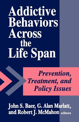 Addictive Behaviors Across the Life Span - Baer, John S, PhD (Editor), and Marlatt, G Alan, PhD (Editor), and McMahon, Robert J, PhD (Editor)