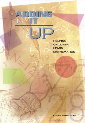 Adding It Up: Helping Children Learn Mathematics - Mathematics Learning Study Committee, and Center for Education, and Division of Behavioral and Social Sciences and Education