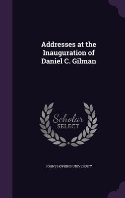 Addresses at the Inauguration of Daniel C. Gilman - Johns Hopkins University (Creator)