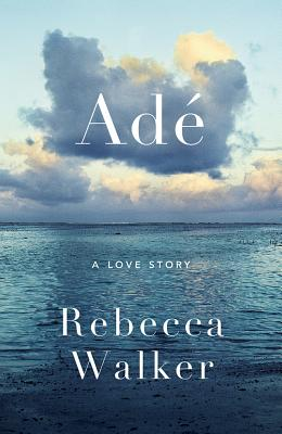 Ade: A Love Story - Walker, Rebecca, Dr.