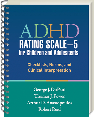 ADHD Rating Scale--5 for Children and Adolescents: Checklists, Norms, and Clinical Interpretation - DuPaul, George J, PhD, and Power, Thomas J, PhD, Abpp, and Anastopoulos, Arthur D, PhD