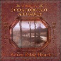 Adieu False Heart - Linda Ronstadt/Ann Savoy