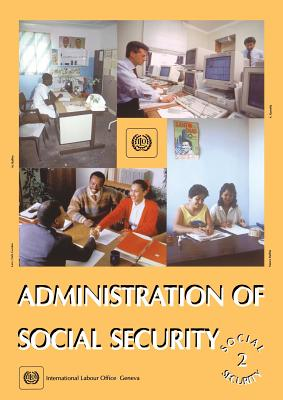 Administration of Social Security (Social Security Vol. II) - International Labour Office, and ILO