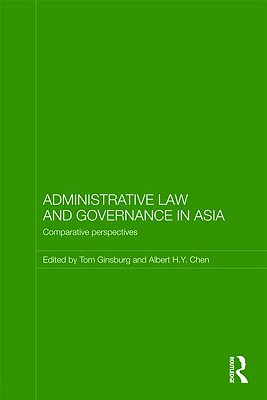 Administrative Law and Governance in Asia: Comparative Perspectives - Ginsburg, Tom (Editor), and Chen, Albert H y (Editor)
