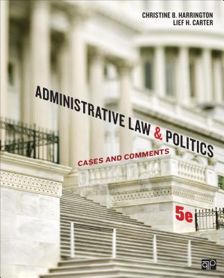 Administrative Law and Politics: Cases and Comments - Harrington, Christine B, and Carter, Lief H