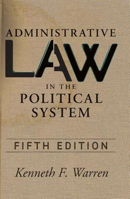 Administrative Law in the Political System - Warren, Kenneth F