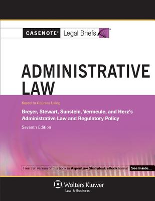 Administrative Law: Keyed to Courses Using Breyer, Stewart, Sunstein, Vermeule, and Herz's Administrative Law and Regulatory Policy - Wolters Kluwer Law & Business (Creator)