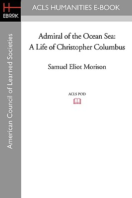Admiral of the Ocean Sea: A Life of Christopher Columbus - Morison, Samuel Eliot