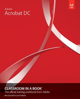 Adobe Acrobat DC Classroom in a Book - Fridsma, Lisa, and Gyncild, Brie
