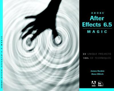 Adobe After Effects 6.5 Magic - Rankin, James, and Ullrich, Anna, and Croatto, Jason