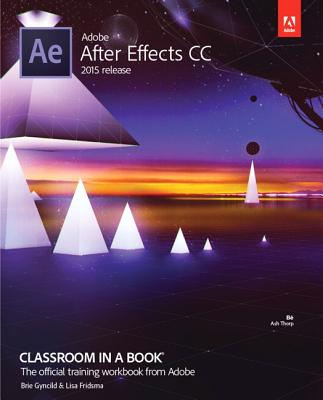 Adobe After Effects CC Classroom in a Book (2015 Release) - Fridsma, Lisa, and Gyncild, Brie