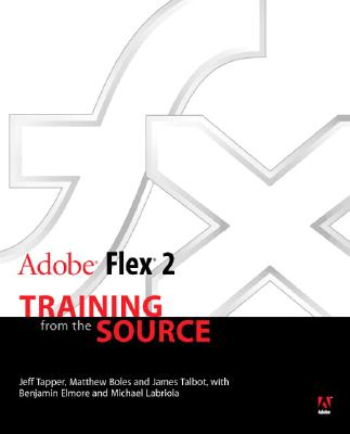 Adobe Flex 2: Training from the Source - Tapper, Jeff, and Talbot, James, and Boles, Matt