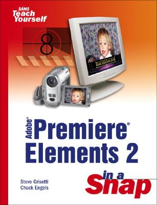Adobe Premiere Elements 2 in a Snap - Grisetti, Steve, and Engels, Chuck
