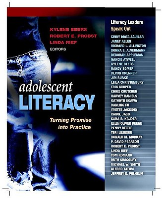 Adolescent Literacy: Turning Promise Into Practice - Beers, Kylene (Editor), and Rief, Linda (Editor), and Probst, Robert E (Editor)