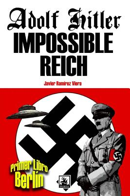 Adolf Hitler Impossible Reich (Libro Primero, Berlin) - Viera, Javier Ramirez