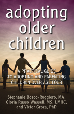 Adopting Older Children: A Practical Guide to Adopting and Parenting Children Over Age Four - Bosco-Ruggiero, Stephanie