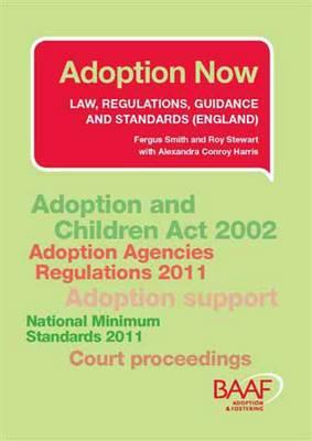 Adoption Now 2011: Law, Regulations, Guidance and Standards (England) - Smith, Fergus, and Stewart, Roy, and Harris, Alexandra Conroy