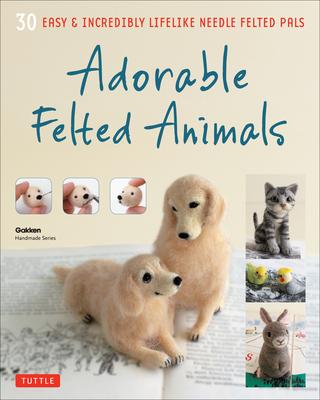 Adorable Felted Animals: 30 Easy and Incredibly Lifelike Needle Felted Pals - Publishing, Gakken
