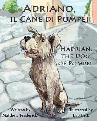 Adriano, Il Cane Di Pompei - Hadrian, the Dog of Pompeii - Frederick, Matthew, and L Tti, Leo (Illustrator), and Latti, Leo (Illustrator)