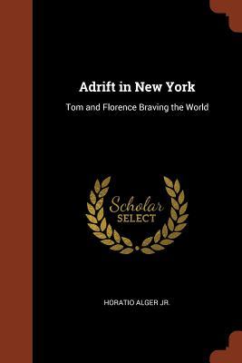 Adrift in New York: Tom and Florence Braving the World - Alger, Horatio, Jr.