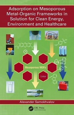 Adsorption on Mesoporous Metal-Organic Frameworks in Solution for Clean Energy, Environment and Healthcare - Samokhvalov, Alexander