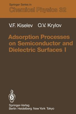 Adsorption Processes on Semiconductor and Dielectric Surfaces I - Kiselev, Vsevolod F, and Krylov, Oleg V