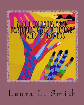 Adult Coloring Book: Featuring Cats, Romance, Angels, & Flowers - Smith, Laura L