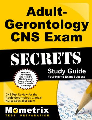 Adult-Gerontology CNS Exam Secrets: CNS Test Review for the Adult-Gerontology Clinical Nurse Specialist Exam - Mometrix Media LLC