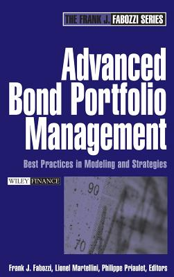 Advanced Bond Portfolio Management: Best Practices in Modeling and Strategies - Fabozzi, Frank J (Editor), and Martellini, Lionel (Editor), and Priaulet, Philippe (Editor)