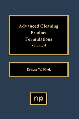 Advanced Cleaning Product Formulations, Vol. 4 - Flick, Ernest W