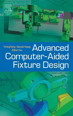 Advanced Computer-Aided Fixture Design - Rong, Yiming (Kevin)