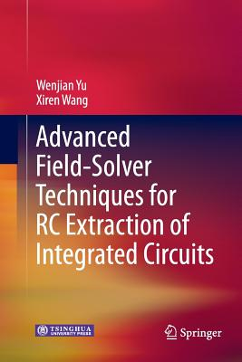 Advanced Field-Solver Techniques for Rc Extraction of Integrated Circuits - Yu, Wenjian