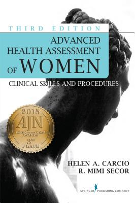 Advanced Health Assessment of Women, Third Edition: Clinical Skills and Procedures - Carcio, Helen, MS, Med, and Secor, R Mimi